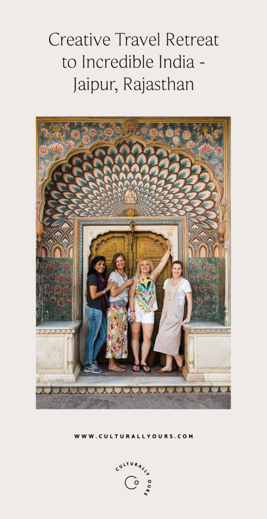 CulturallyOurs Travel Inspiration to Jaipur India Creative Travel Retreat