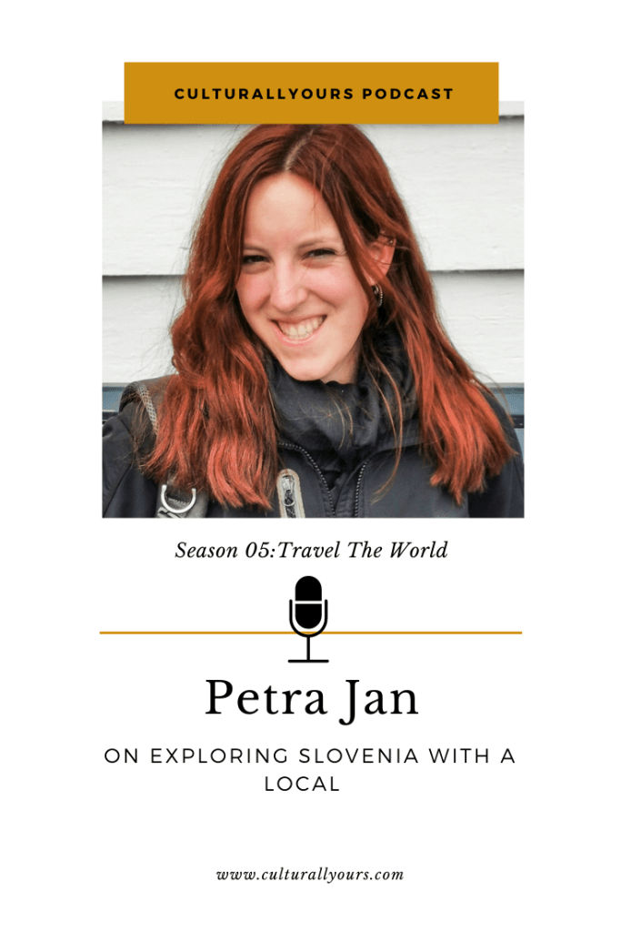 culturallyours podcast explore Slovenia with a local Petra Jan