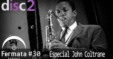 Fermata Podcast #30 Disc 2 – Especial: John Coltrane