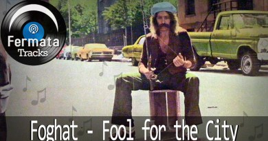 Fermata Tracks #04 – Foghat – Fool For The City