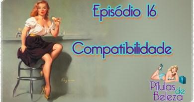 Pílulas de Beleza – #16 Compatibilidade