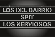 Photo of LOS DEL BARRIO – SPIT – LOS NERVIOSOS