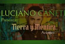 Photo of LUCIANO CAÑETE PRESENTA: TIERRA Y MENTIRA