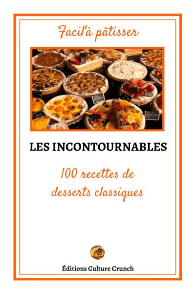 Les incontournables - 100 recettes de desserts classiques