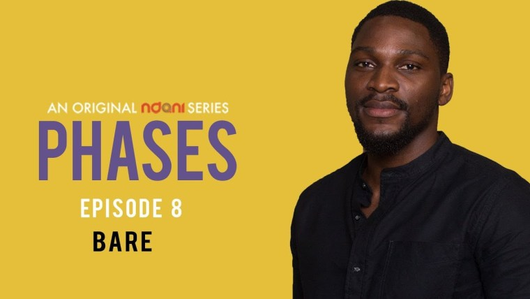 WATCH NDANITV'S PHASES EPISODE 7 'Bare'