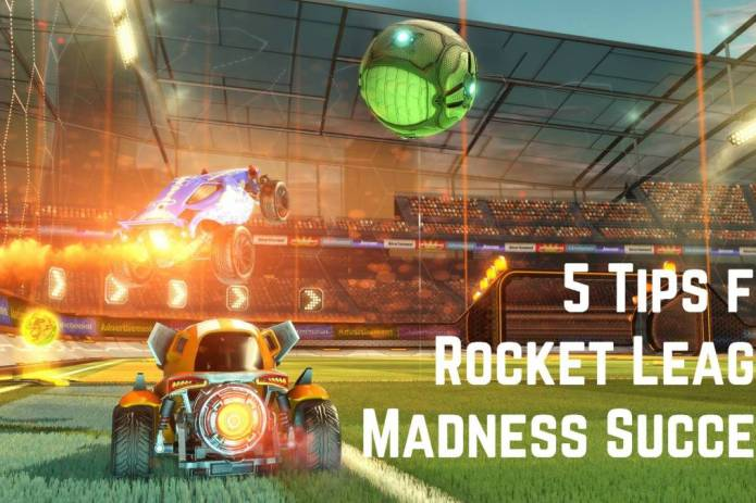 5 Tips for Rocket League Madness Success