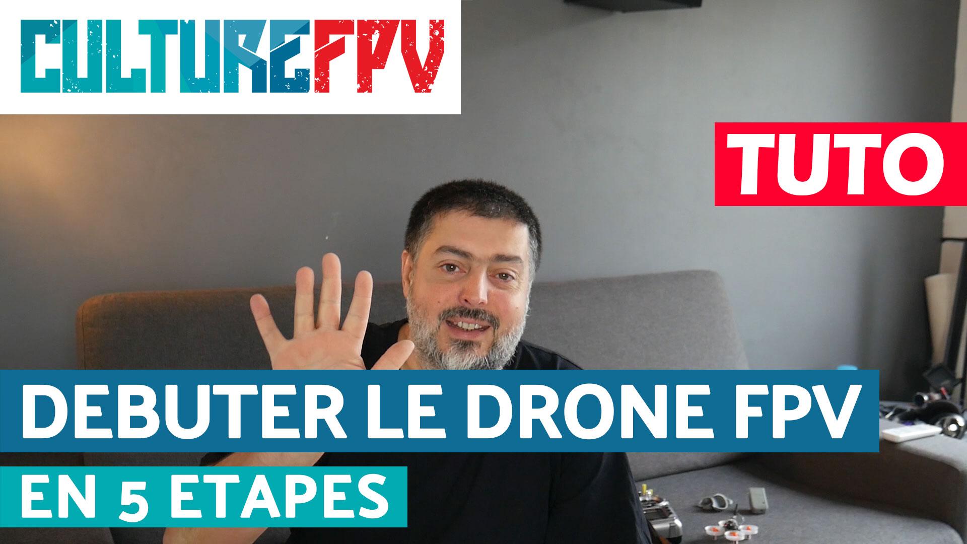 débuter le drone FPV en 5 étapes
