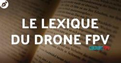 lexique du drone fpv