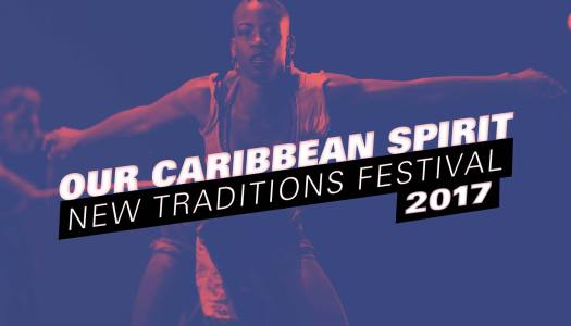 The New Traditions Festival 2017: Our Caribbean Spirit