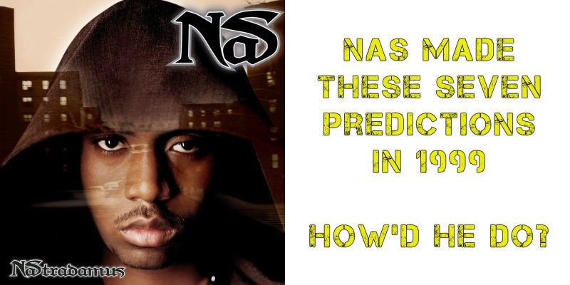 Nas Made these Seven predictions in 1999  How'd he do? | Culture Hash