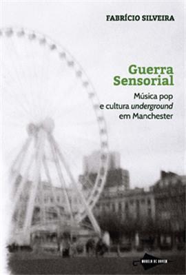 Guerra Sensorial_ Música pop e cultura underground em Manchester_Fabricio Silveira