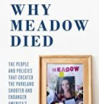 Why Meadow Died: The People and Policies That Created The Parkland Shooter and Endanger America's Students by Andrew Pollack and Max Eden