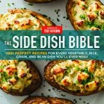 The Side Dish Bible: 1001 Perfect Recipes for Every Vegetable, Rice, Grain, and Bean Dish You Will Ever Need by America's Test Kitchen