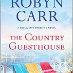 The Country Guesthouse: A Sullivan's Crossing Novel by Robyn Carr