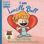 I am Lucille Ball (Ordinary People Change the World) by Brad Meltzer