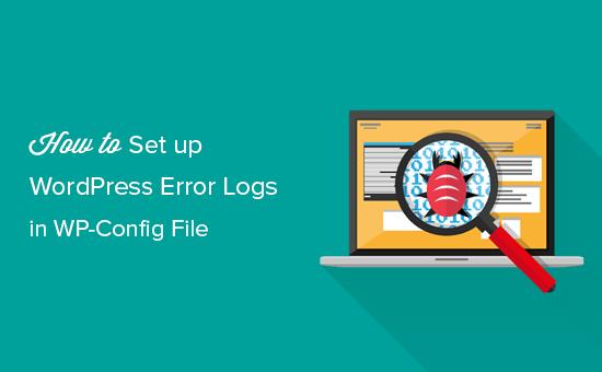 Hướng dẫn thiết lập cài đặt WordPress Error Logs trong WP-Config