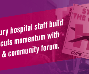 With Sudbury hospital at 110 per cent capacity, staff build anti-cuts momentum with rally and community forum