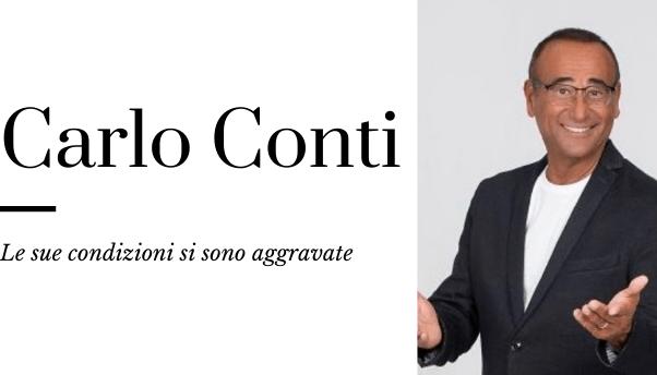 Carlo Conti: le sue condizioni sono peggiorate