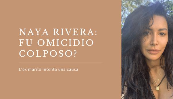 Naya Rivera, l'ex marito fa causa per la sua morte: «Fu omicidio colposo»