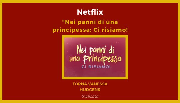 Vanessa Hudgens ritorna una principessa per il sequel del film di Netflix