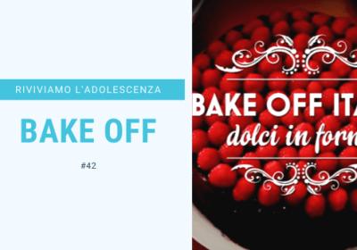 #42 – Riviviamo i classici della nostra adolescenza: Bake Off