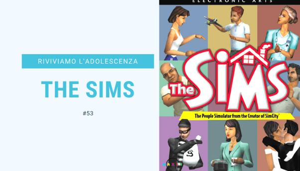 #53 – Riviviamo i classici della nostra adolescenza: The Sims