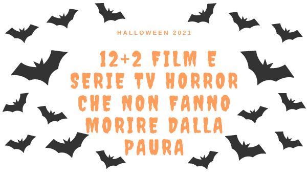 Halloween 2021: 12+2 film e serie tv horror che NON fanno morire dalla paura