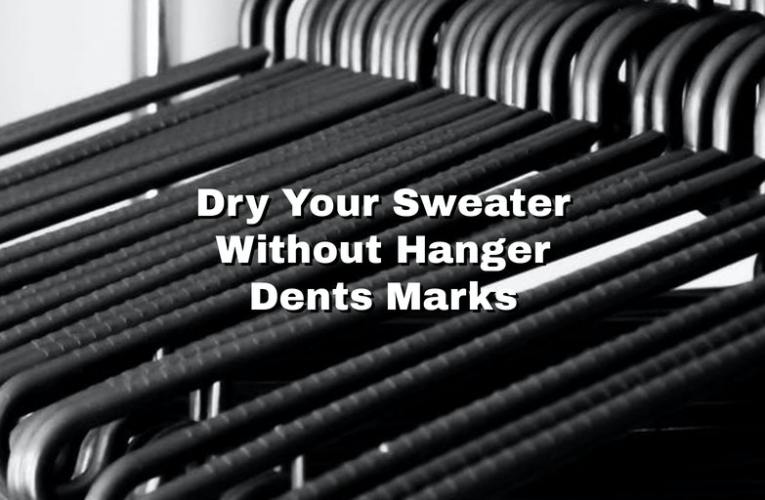 Dry Your Sweater Without Hanger Dents Marks