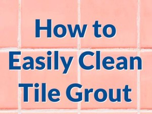 How to Easily Clean Tile Grout 1