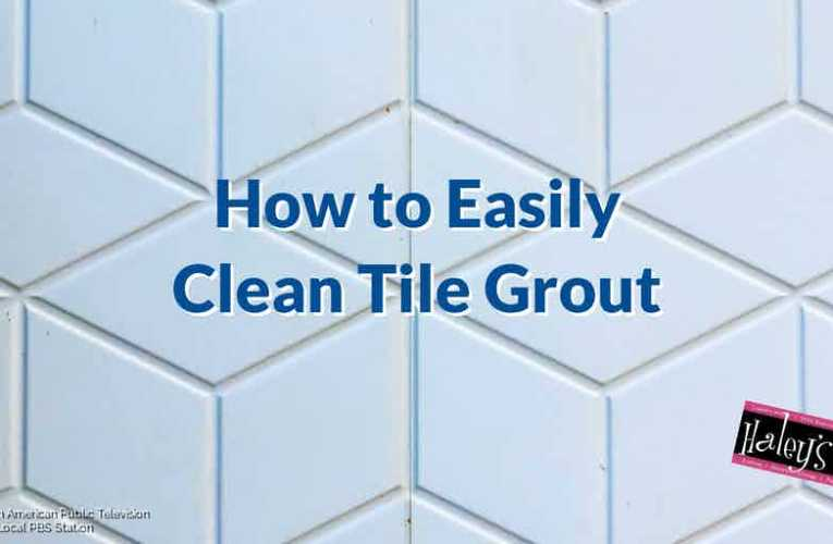 How to Easily Clean Tile Grout