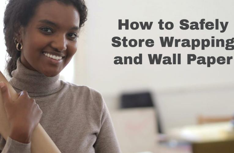 How to Safely Store Wrapping and Wall Paper