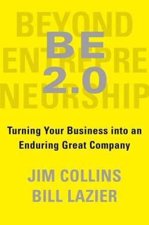 BE 2.0: Beyond Entrepreneurship by Jim Collins and Bill Lazier