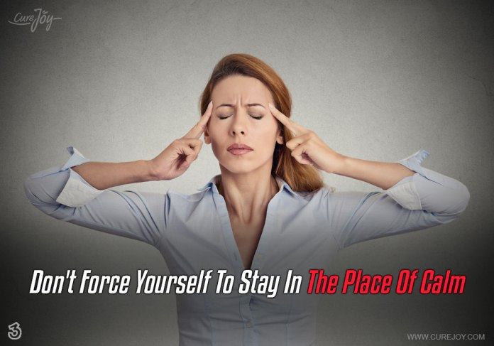 3-dont-force-yourself-to-stay-in-the-place-of-calm