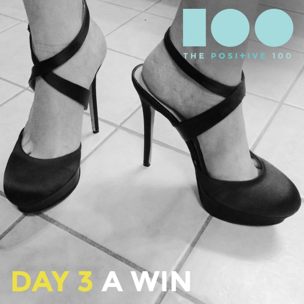 The Positive 100   Day 4: A Win   Wearing High Heels