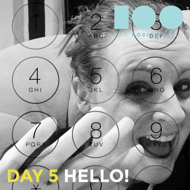 The Positive 100 | Day 5: Hello! | Reaching out, just because