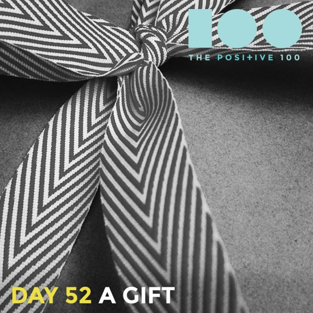 Day 52 : A Gift   Positive 100   Chronic Positivity Project