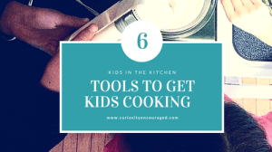 Kids Learn in the Kitchen | 6 Tools to Get Kids Cooking and Building Skills