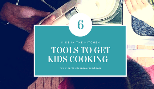 Kids in the Kitchen- 6 Tools to Get Kids Cooking