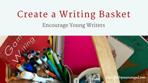 Create a writing basket for your children and encourage the love of writing.