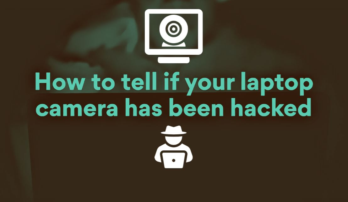 Laptop or computer webcam has been compromised.
