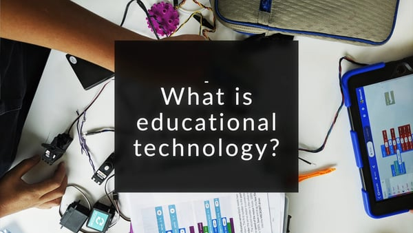 What is educational technology.