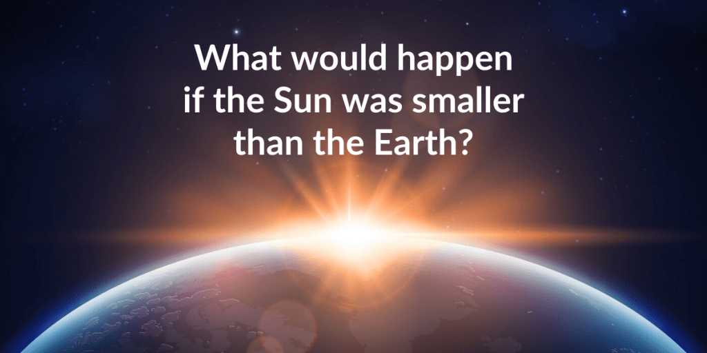 what if sun was smaller than earth
