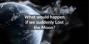 what if we lost the moon