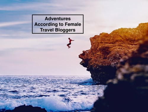 13 Spectacular adventures according to female travel bloggers