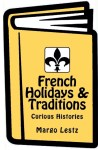 French Holidays & Traditions by Margo Lestz