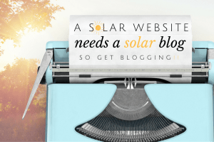 How Your Solar Sales Blog Can Be Your Best Salesman