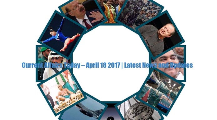 Current Affairs Today – April 18 2017 | Latest News and Updates