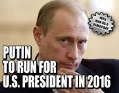 Choosing between President Putin and Hillary, I'd vote for Putin.