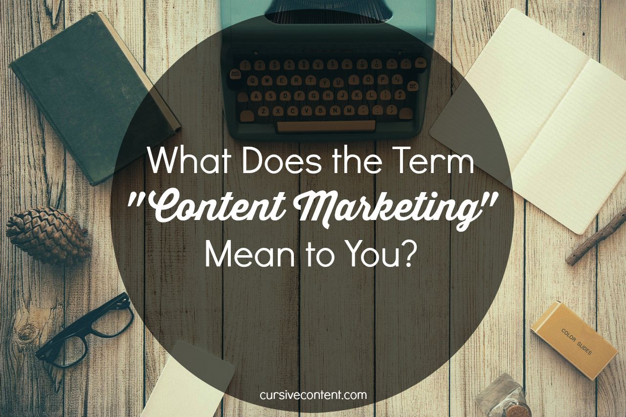 What Does The Term Content Marketing Mean To You