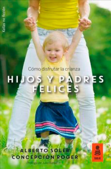 libros para padres primerizos. Hijos y padres felices: cómo disfrutar la crianza – Alberto Soler y Concepción Roger